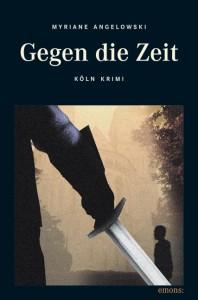 Myriane Angelowski, Cover Gegen die Zeit, Roman Köln-Krimi